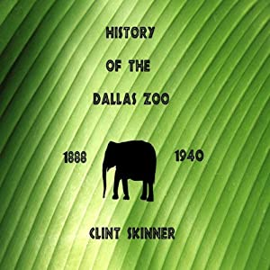 History of the Dallas Zoo: 1888 - 1940 | [Clint Skinner]