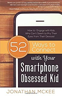 Book Cover: 52 Ways to Connect with Your Smartphone Obsessed Kid: How to Engage with Kids Who Can't Seem to Pry Their Eyes from Their Devices!