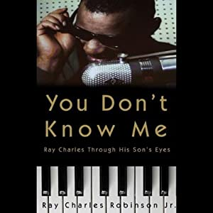 You Don't Know Me: Reflections of My Father, Ray Charles | [Ray Charles Robinson, Mary Jane Ross]