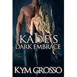 Kade's Dark Embrace (Immortals of New Orleans  Book 1) ~ Kym Grosso