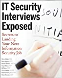 IT Security Interviews Exposed: Secrets to Landing Your Next Information Security Job