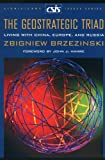 The Geostrategic Triad: Living with China, Europe, and Russia (Significant Issues Series) (089206384X) by Brzezinski, Zbigniew