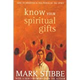Know Your Spiritual Gifts: How to Minister in the Power of the Spiritby Mark W. G. Stibbe