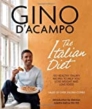 The I Diet: 100 Healthy Italian Recipes to Help You Lose Weight & Love Food Gino D'Acampo