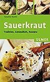 Sauerkraut: Tradition, Gesundheit, Rezepte