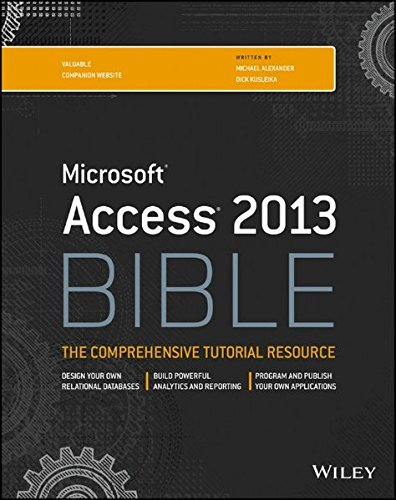 Microsoft Access 2013: BIBLE the comprehensive tutorial resource