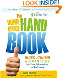 The Home Office Handbook: Rules of Thumb for Organizing Your Time, Information, and Workspace [Standard Edition]