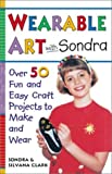 img - for By Sondra Clark Wearable Art With Sondra : Over 75 Fun and Easy Craft Projects to Make and Wear (4th) [Paperback] book / textbook / text book