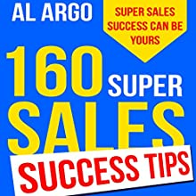 160 Super Sales Success Tips: Sales Tips to Help You Double or Triple Your Sales Fast Audiobook by Al Argo Narrated by Suzanne Lynn