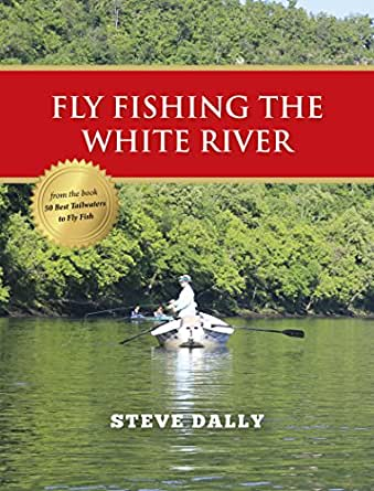 Fly fishing the white river ebook steve dally for Amazon fly fishing