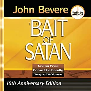 Bait of Satan: Living Free from the Deadly Trap of Offense | [John Bevere]