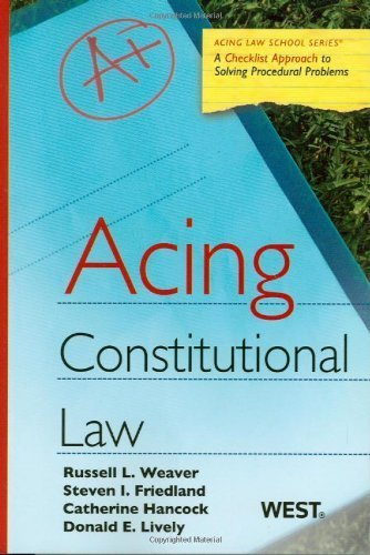 Acing Constitutional Law (Aging Law School) 1st Edition by Weaver, Russell L.; Friedland, Steven; Hancock, Catherine; L published by West Paperback