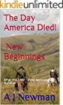 The Day America Died! New Beginnings:...