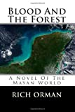 Blood And The Forest: A Novel Of The Mayan World