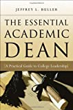 The Essential Academic Dean: A Practical Guide to College Leadership