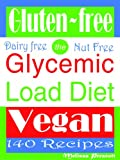 Gluten Free Glycemic Load Vegan Diet 140 Delicious Recipes