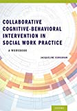 Collaborative Cognitive Behavioral Intervention in Social Work Practice: A Workbook