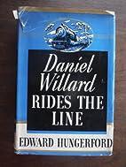 Daniel Willard Rides the Line: The Story of…
