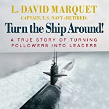 Turn the Ship Around!: A True Story of Turning Followers into Leaders (       UNABRIDGED) by L. David Marquet Narrated by L. David Marquet