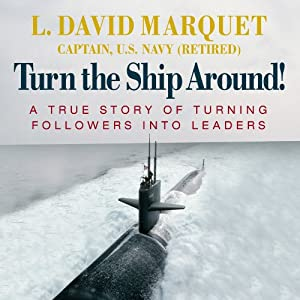 Turn the Ship Around!: A True Story of Turning Followers into Leaders | [L. David Marquet]