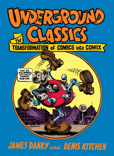 Underground Classics: The Transformation of Comics into Comix by Denis Kitchen