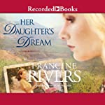 Her Daughter's Dream (       UNABRIDGED) by Francine Rivers Narrated by Stina Nielsen