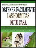 CON FACILIDAD DE LAS HORMIGAS EN SU HOGAR: Descubrir El  Seguro Y Fácil Manera De Detener La Plaga De Hormigas En Su Casa Fácilmente Sin Usar Productos ... En El Hogar Serie nº 1) (Spanish Edition)