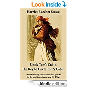 Uncle Tom's Cabin + The Key to Uncle Tom's Cabin (Presenting the Original Facts and Documents Upon Which the Story Is Founded): The anti-slavery classic ... for the abolitionist cause and Civil War