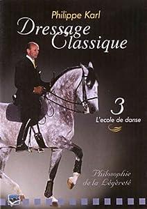 Dressage classique - Philippe Karl - Vol. 3 : L'école de danse