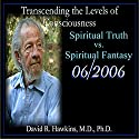 Transcending the Levels of Consciousness Series: Spiritual Truth vs. Spiritual Fantasy Speech by David R. Hawkins Narrated by  Veritas Publishing