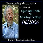 Transcending the Levels of Consciousness Series: Spiritual Truth vs. Spiritual Fantasy | David R. Hawkins