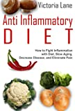 img - for Anti Inflammatory Diet: How to Fight Inflammation with Diet, Slow Aging, and Eliminate Pain (Anti Inflammatory Diet Guide - Control Inflammation, Beat Disease, Get Healthy) book / textbook / text book