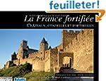 La France fortifi�e : Ch�teaux, citad...