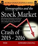Demographics and the Stock Market Crash of 2015 - 2016: Baby Boomer Retirement and How to Survive the Stock Market Crash and The Coming Economic Depression (WDS: World Demographics Series)