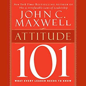 Attitude 101: What Every Leader Needs to Know: Maxwell's Leadership Series | [John C. Maxwell]