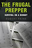 The Frugal Prepper: Survival on a Budget (English Edition)