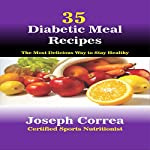 35 Diabetic Meal Recipes: The Most Delicious Way to Stay Healthy | Joseph Correa (Certified Sports Nutritionist)