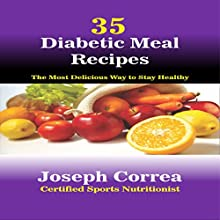 35 Diabetic Meal Recipes: The Most Delicious Way to Stay Healthy (       UNABRIDGED) by Joseph Correa (Certified Sports Nutritionist) Narrated by Andrea Erickson
