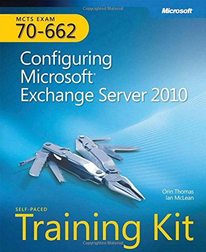 Self-Paced Training Kit (Exam 70-662) Configuring Microsoft Exchange Server 2010 (Mcts) (Microsoft Press Training Kit)