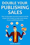 Double Your Publishing Sales in 2016: How to do proper keyword research and do simple little tweaks to make more money in your publishing business