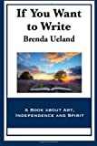 img - for If You Want to Write: A Book about Art, Independence and Spirit book / textbook / text book