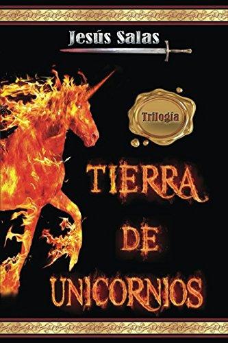 TIERRA DE UNICORNIOS: Trilogia Completa  [Salas, Jesus] (Tapa Blanda)