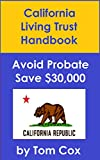 California Living Trust Handbook: How to Create a Living Trust in California and Save $30k in Probate Fees