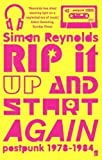 Simon Reynolds Rip it Up and Start Again: Postpunk 1978-1984 by Reynolds, Simon (2006)