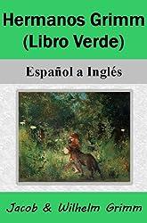 Hermanos Grimm (Libro Verde)- Espaol a Ingls (Spanish Edition)