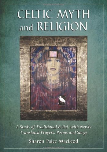 Celtic Myth and Religion A Study of Traditional Belief with Newly Translated Prayers Poems and Songs