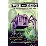 The Web of Debt: The Shocking Truth About Our Money System and How We Can Break Free ~ Ellen Hodgson Brown