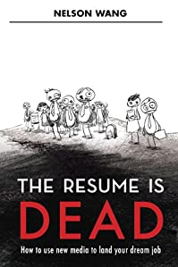 (FREE on 8/3) The Resume Is Dead by Nelson Wang - http://eBooksHabit.com