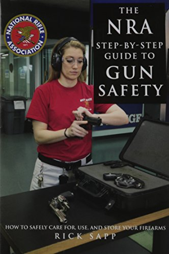 The NRA Step-by-Step Guide to Gun Safety: How to Care For, Use, and Store Your Firearms (Gun Owners Book compare prices)