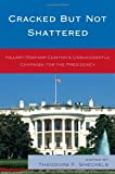 Cracked but Not Shattered: Hillary Rodham Clintons Unsuccessful Campaign for the Presidency (Lexington Studies in Political Communication)